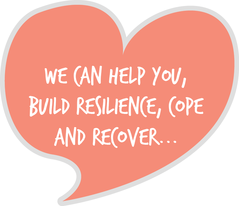 A heart speech bubble that reads 'We can help you build resilience, cope and recover'