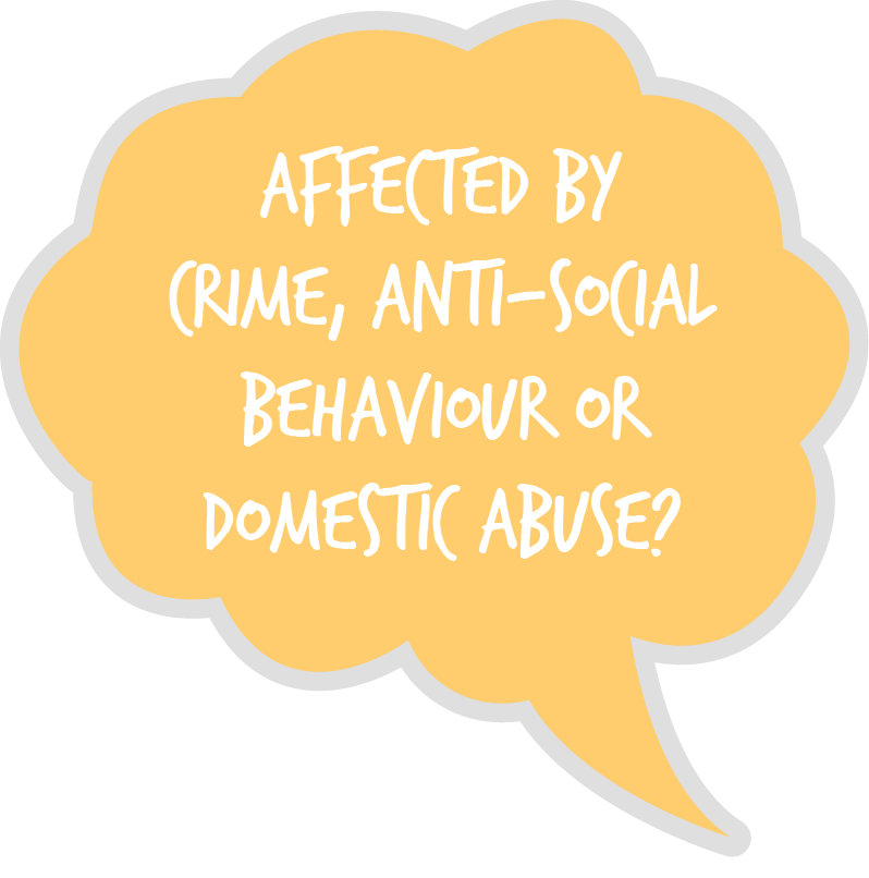 A yellow thought bubble that asks 'Are you affected by crime, anti-social behaviour or domestic abuse?'
